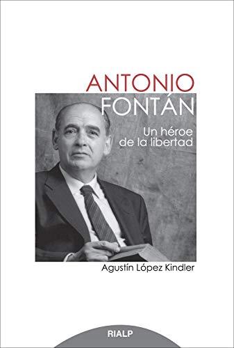 Antonio Fontán. Un héroe de la libertad (Biografías y Testimonios ...