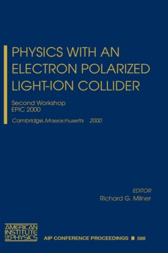 Physics with an Electron Polarized Light-Ion Collider: Second Workshop, EPIC 2000, Cambridge, Massachusetts, 14-15 September, 2000 (AIP Conference Proceedings)