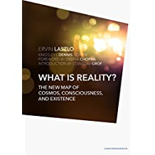 What is Reality?: The New Map of Cosmos, Consciousness, and Existence