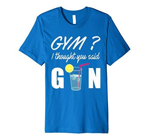 Gym Ich dachte, Sie Said Gin Funny Trinken Shirt