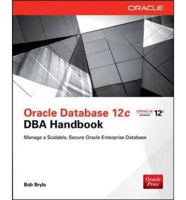 By Bryla, Bob ( Author ) [ Oracle Database 12c DBA Handbook By Jun-2015 Paperback