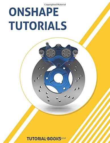 Onshape Tutorials: Part Modeling, Assemblies, and Drawings