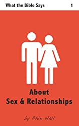 About Sex and Relationships (What the Bible Says Book 1)