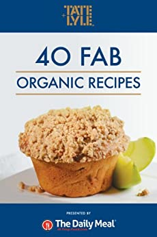 40 Fab Organic Recipes sponsored by Tate & Lyle (English Edition) par [Editors of The Daily Meal]