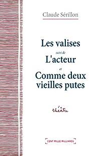 Les valises - L'acteur - Comme deux vieilles putes par Claude Sérillon