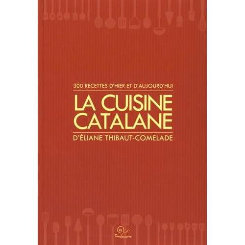 La cuisine catalane : 300 recettes d'hier et d'aujourd'hui