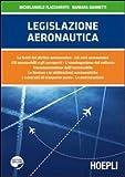 Legislazione aeronautica. Le fonti del diritto aeronautico, gli enti aeronautici, gli aeromobili e gli aeroporti, l'omologazione del velivolo.
