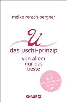 Das Uschi-Prinzip: Von allem nur das Beste von [Rensch-Bergner, Meike]