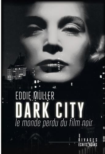 Dark City : Le monde perdu du film noir par Eddie Muller