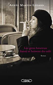 Les gens heureux lisent et boivent du café par [Martin-lugand, Agnes]