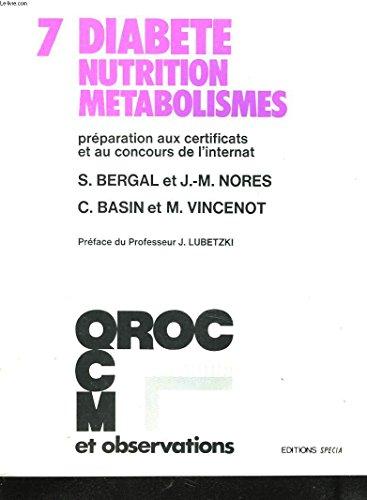 PREPARATION AUX CERTIFICATS ET AUX CONCOURS DE L'INTERNAT. 7. DIABETE, NUTRITION, METABOLISME.