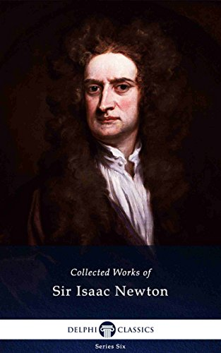 Delphi Collected Works of Sir Isaac Newton (Illustrated) (Delphi Series Six Book 26) (English Edition)