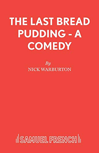 The Last Bread Pudding - A Comedy (Acting Edition S.)