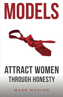 Models: Attract Women Through Honesty (1463750358) | Amazon Products