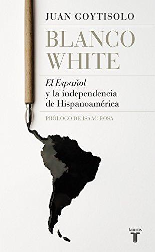 Blanco White : el español y la independencia de Hispanoamérica por Juan Goytisolo