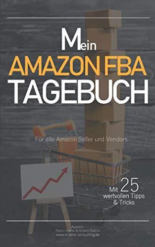 Mein Amazon FBA Tagebuch, für alle Amazon Seller und Vendors: Ideal als Business Tages- und Wochenplaner, Notizbuch und Erfolgsjournal geeignet