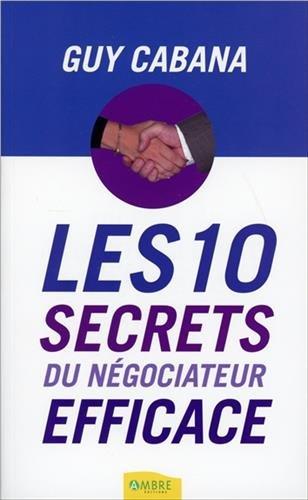 Les 10 secrets du négociateur efficace par