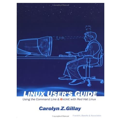 Linux User's Guide: Using the Command Line & Gnome With Red Hat Linux by Carolyn Gillay (2003-03-02)