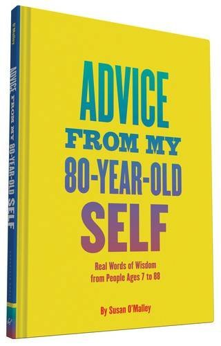 Advice from My 80-Year-Old Self: Real Words of Wisdom from People Ages 7 to 88 by Susan O'Malley (2016-01-12)