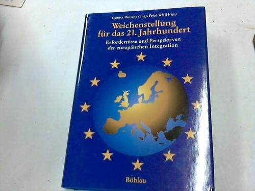 Böhlau Weichenstellung für das 21. Jahrhundert. Erfordernisse und Perspektiven der europäischen Integration
