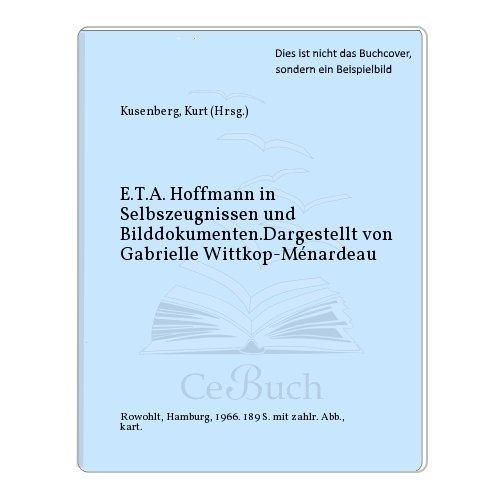 E.T.A. Hoffmann in Selbszeugnissen und Bilddokumenten.Dargestellt von Gabrielle Wittkop-Ménardeau