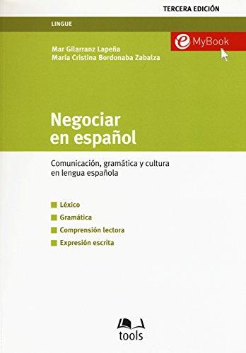 Negociar en español. Comunicatión, gramática y cultura en lengua española
