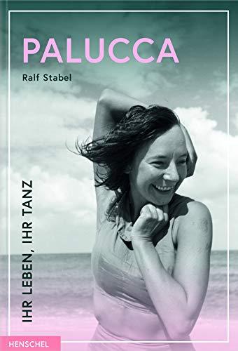Palucca: Ihr Leben, ihr Tanz