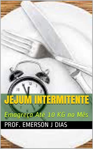JEJUM INTERMITENTE: Emagreça Até 10 KG no Mês (Portuguese Edition)