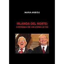 Irlanda del Norte: historia de un conflicto (Spanish Edition)