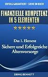 FINANZIELLE KOMPETENZ IN 5 ELEMENTEN - Das 1. Element: Sichere und Erfolgreiche Altersvorsorge (FINANZIELLE KOMPETENZ FÜR ALLE)