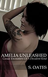 Amelia Unleashed: Casual Encounters of a Decadent Kind: (The filthiest erotica story ever? You decide!) (English Edition)
