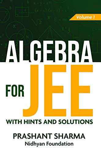 Algebra for JEE with Hints and Solutions - Vol. 1
