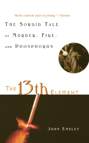 The 13th Element: The Sordid Tale of Murder, Fire, and Phosphorus (English Edition)