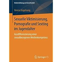 Sexuelle Viktimisierung, Pornografie und Sexting im Jugendalter: Ausdifferenzierung einer sexualbezogenen Medienkompetenz (Medienbildung und Gesellschaft)