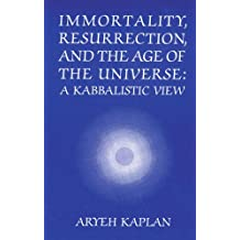 Immortality, Resurrection and the Age of the Universe: A Kabbalistic View by Aryeh Kaplan (1993-01-06)