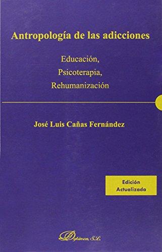 Antropología De Las Adicciones. Educación, Psicoterapia, Rehumanización