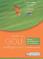 Jouer au golf intelligemment: Bases stratégiques et tactiques - 60 fiches pratiques (ARTICLES SANS C) (French Edition)
