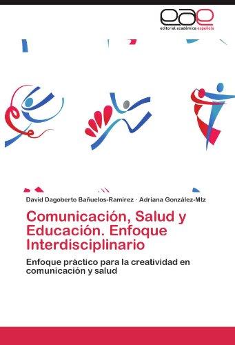 Comunicacion, Salud y Educacion. Enfoque Interdisciplinario por David Dagoberto Ba Uelos-Ram Rez