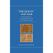 The Qur'an and Adab: The Shaping of Literary Traditions in Classical Islam (Qur'anic Studies)