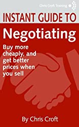 Negotiation: Buy more cheaply, and get better prices when you sell (Instant Guides)