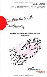 Gestion de projet multimedia. du cahier des charges a la commercialisation (Communications en pratique) (French Edition)