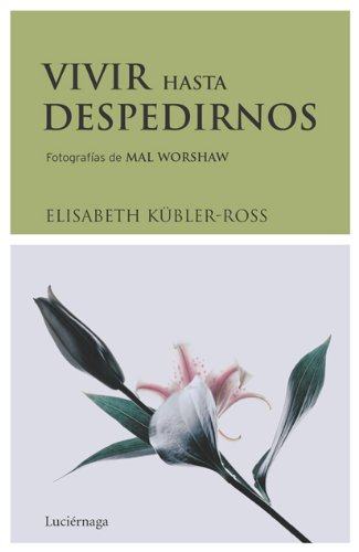 Vivir hasta despedirnos (Biblioteca Elisabeth Kübler-Ross) por Elisabeth Kübler-Ross