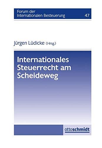 Internationales Steuerrecht am Scheideweg: Forum der Internationalen Besteuerung, Band 47