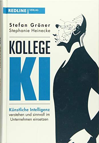 Kollege KI: Künstliche Intelligenz verstehen und sinnvoll im Unternehmen einsetzen