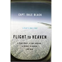Flight to Heaven, A Pilot's True Story: A Plane Crash... A Lone Survivor... A Journey to Heaven - and Back (LARGE PRINT) by Ken Gire Capt (2010-01-01)