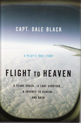 Flight to Heaven, A Pilot's True Story: A Plane Crash... A Lone Survivor... A Journey to Heaven - and Back (LARGE PRINT) by Ken Gire Capt (2010-01-01)