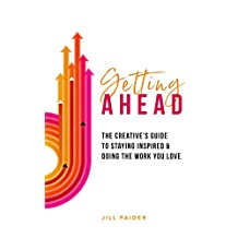 Getting Ahead: The Creative's Guide To Staying Inspired & Doing the Work You Love (English Edition)