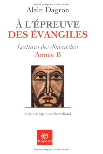 A l'épreuve des Evangiles : Lectures des dimanches Année B