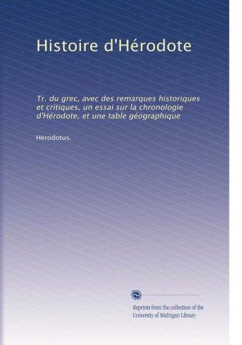 Histoire d'Hérodote: Tr. du grec, avec des remarques historiques et critiques, un essai sur la chronologie d'Hérodote, et une table géographique (Volume 9)