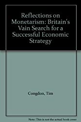 Reflections on Monetarism: Britain's Vain Search for a Successful Economic Strategy by Tim Congdon (1992-11-12)